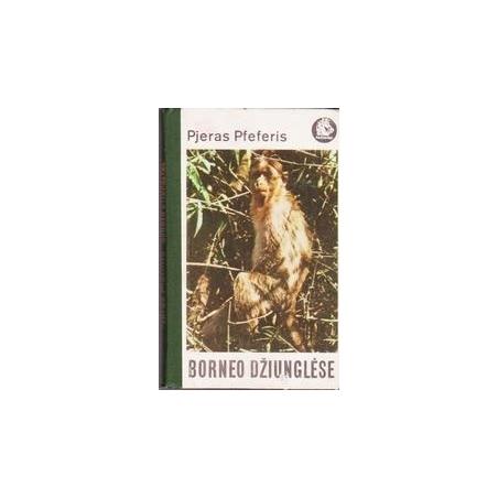 Borneo džiunglėse/ Pjeras Pfeferis