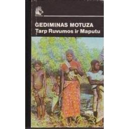 Tarp Rumuvos ir Maputu/ Motuza-Matuzevičius Gediminas