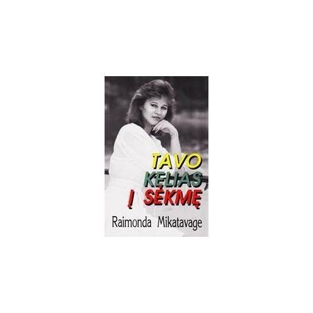 Tavo kelias į sėkmę/ Raimonda Mikatavage