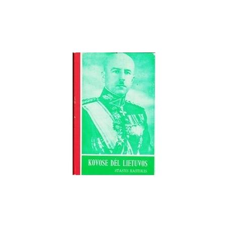 Kovose dėl Lietuvos (I tomas)/ Raštikis St.