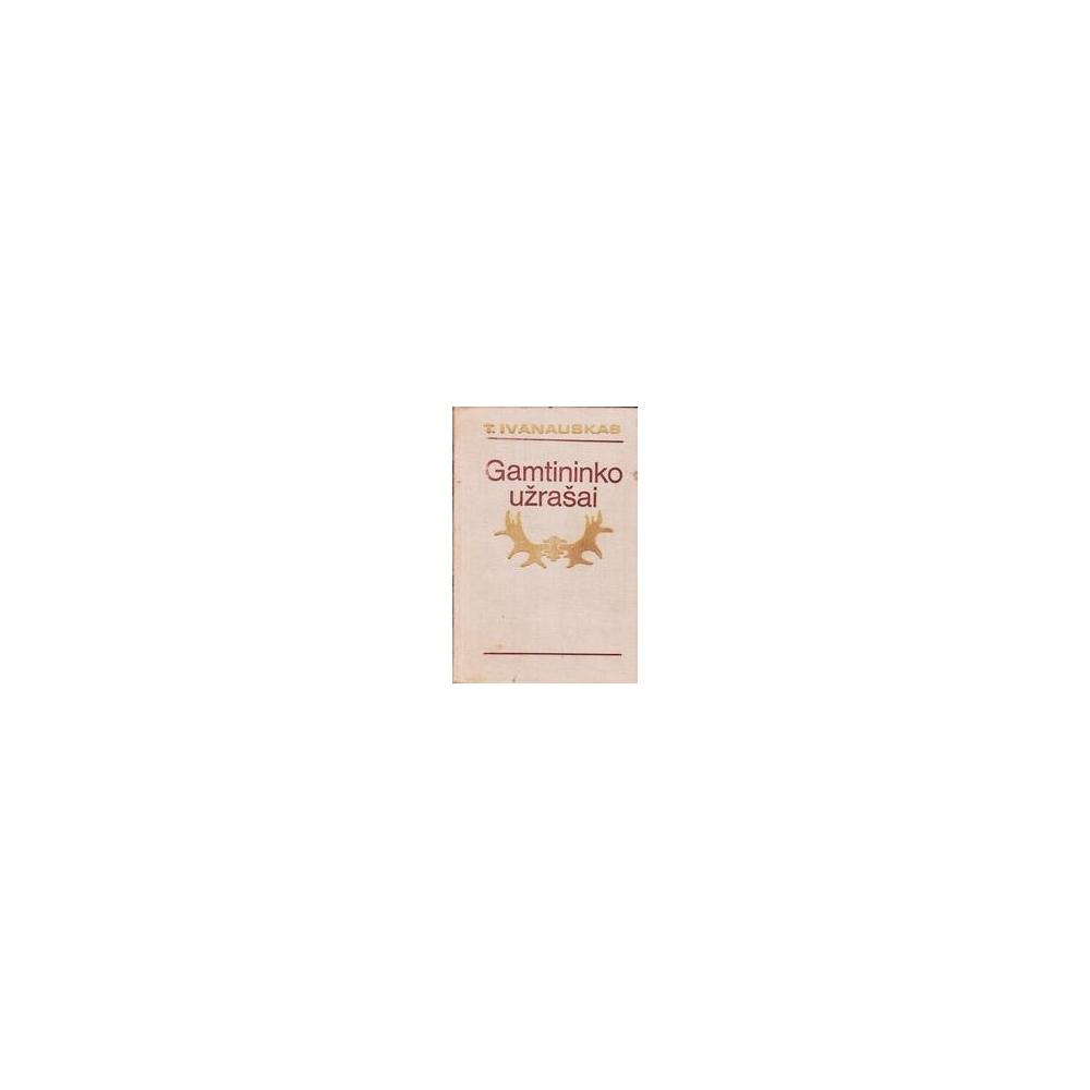 GAMTININKO UŽRAŠAI/ Ivanauskas Tadas