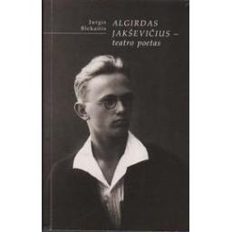 Algirdas Jakševičius–teatro poetas/ Blekaitis Jurgis