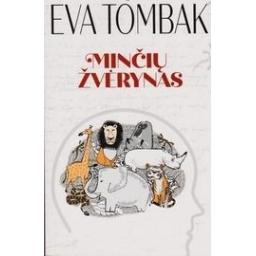 Minčių žvėrynas/ Eva Tombak