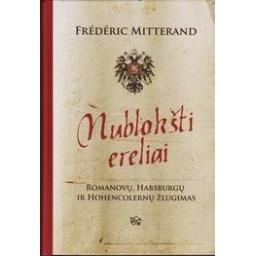 Nublokšti ereliai: Romanovų, Habsburgų ir Hohencolernų žlugimas/ Mitterand F.
