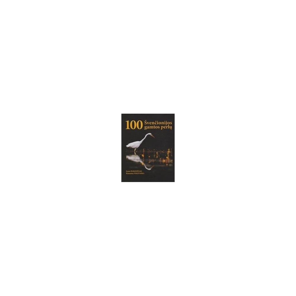 100 Švenčionijos gamtos perlų/ Barzdėnas J., Nalivaika R.
