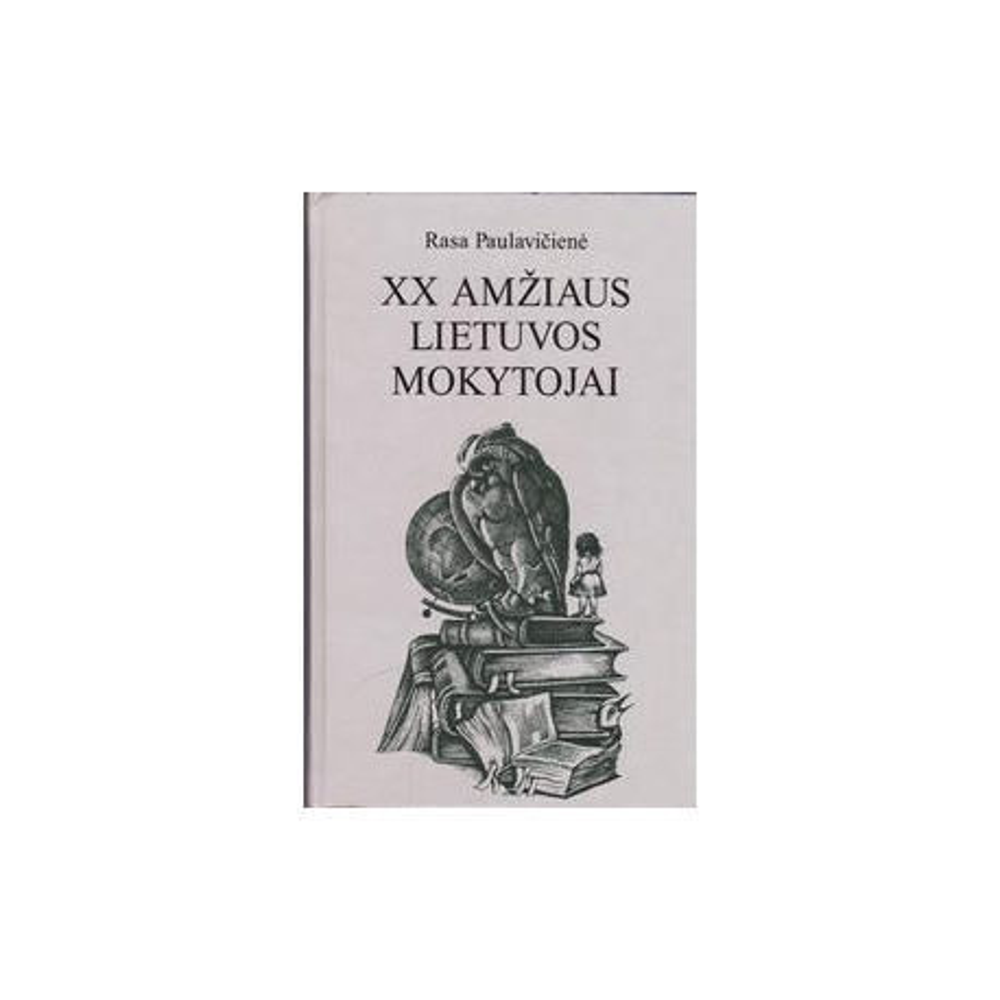 XX amžiaus Lietuvos mokytojai/ Paulavičienė Rasa