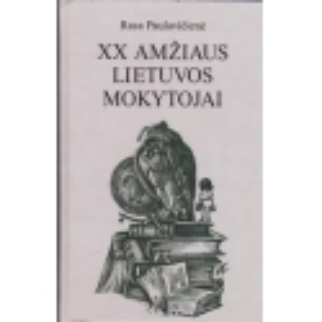 XX amžiaus Lietuvos mokytojai/ Paulavičienė R.