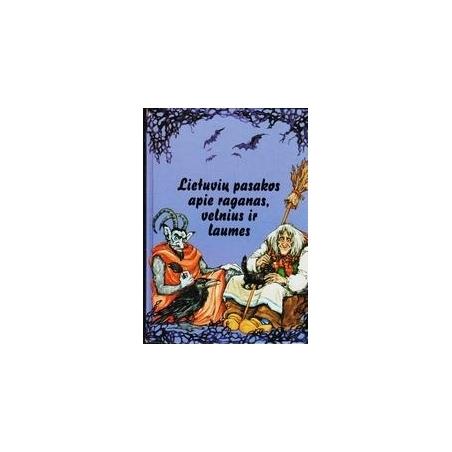 Lietuvių pasakos apie raganas, velnius ir laumes/ Vaitkūnas V.