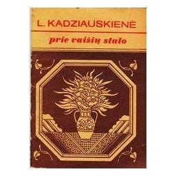PRIE VAIŠIŲ STALO/ Kadziauskienė L.