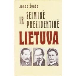 Seiminė ir prezidentinė Lietuva/ Švoba Jonas