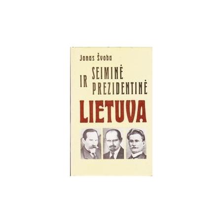Seiminė ir prezidentinė Lietuva/ Švoba J.