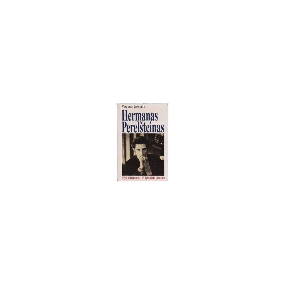 Hermanas Perelšteinas. Trys ištrėmimai ir gyvenimo prasmė/ Jakelaitis Vyt.