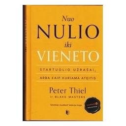 Nuo nulio iki vieneto: startuolio užrašai, arba Kaip kuriama ateitis/ Peter Thiel
