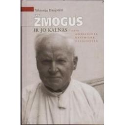 Žmogus ir jo kalnas. Apie monsinjorą Kazimierą Vasiliauską/ Daujotytė V.