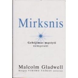 Mirksnis: gebėjimas mąstyti nemąstant/ Gladwell M.