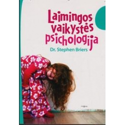Laimingos vaikystės psichologija/ Briers S.