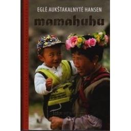 Mamahuhu. Šešeri metai Kinijoje/ Aukštakalnytė-Hansen E.