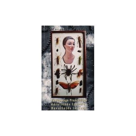 Paslaptinga Prancūzijos karalienės Izabelės Bavarietės istorija/ Sade M.
