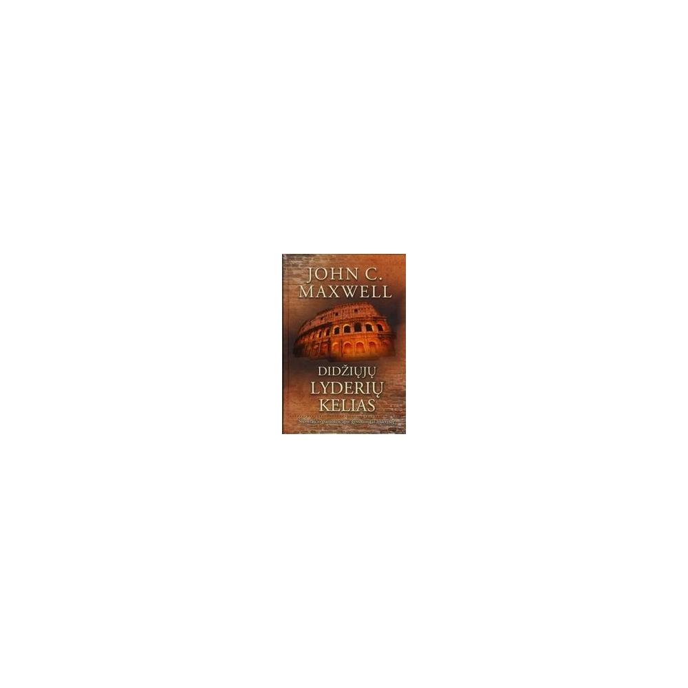 Didžiųjų lyderių kelias/ John C. Maxwell