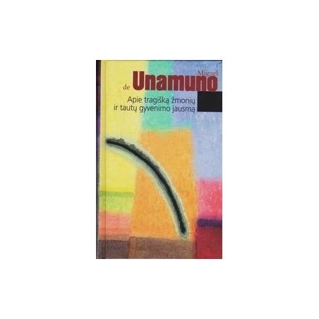 Apie tragišką žmonių ir tautų gyvenimo jausmą/ Unamuno M.