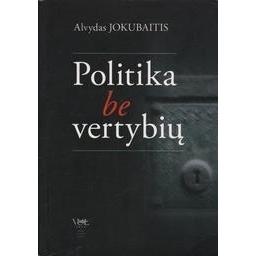 Politika be vertybių/ Jokubaitis A.