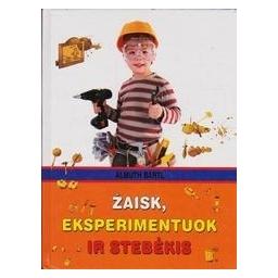 Žaisk, eksperimentuok ir stebėkis/ Bartl A.