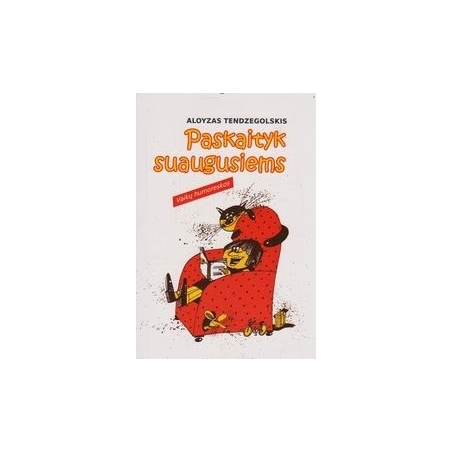 Paskaityk suaugusiems: vaikų humoreskos/ Tendzegolskis A.