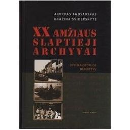 XX amžiaus slaptieji archyvai/ Anušauskas Arvydas