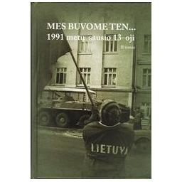 MES BUVOME TEN... 1991 METŲ SAUSIO 13-OJI/ Angonita Rupšytė