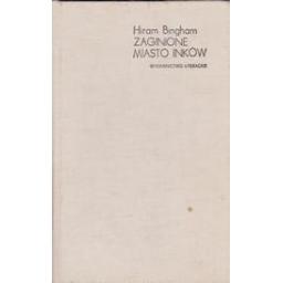 Zaginione miasto inkow/ Bingham H.