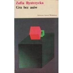Gra bez asow/ Bystrzycka Z.