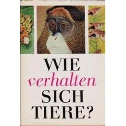 Wie verhalten sich Tiere?/ Deckert G. und K.