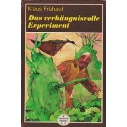 Das verhangnisvolle Experiment/ Fruhauf K.