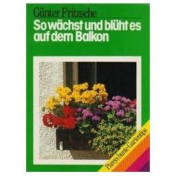 So wächst und blüht es auf dem Balkon/ Günter F.