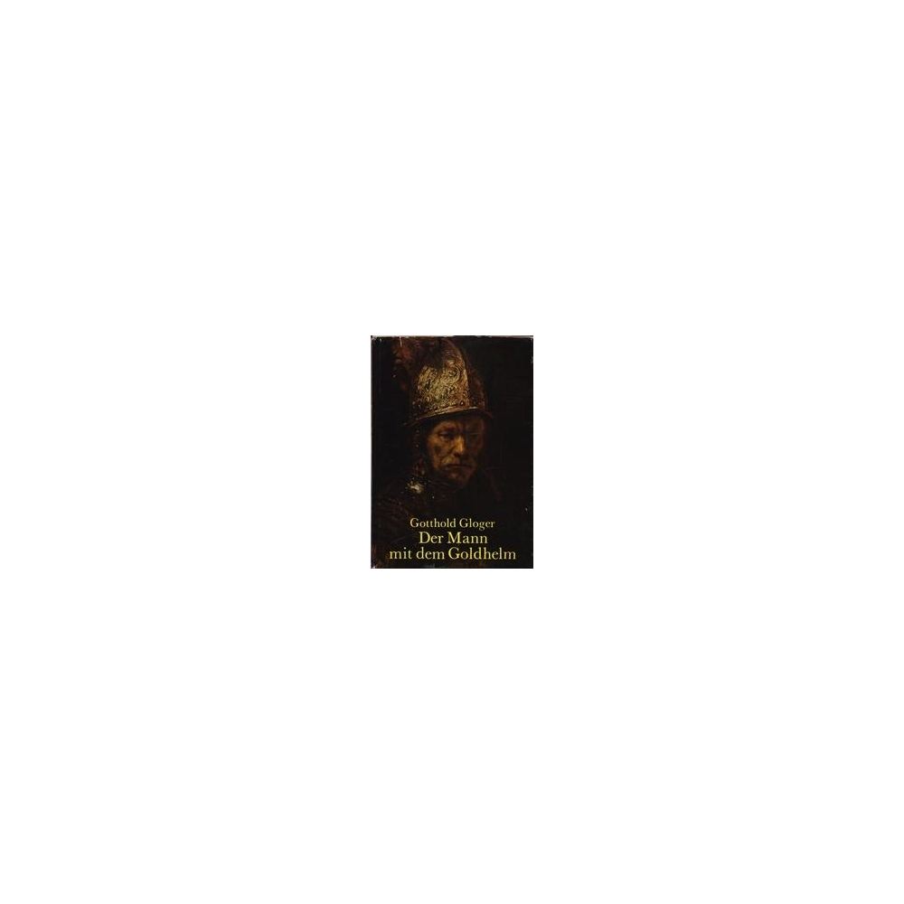 Der Mann mit dem Goldhelm/ Gloger G.