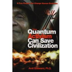 How quantum activism can save civilization/ Goswami A.