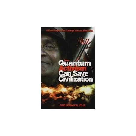 How quantun activism can save civilization/ Goswami A.