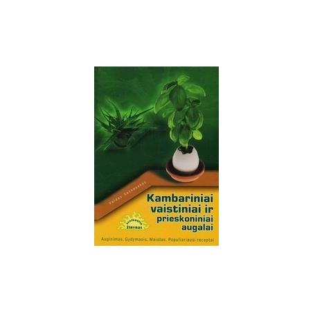 Kambariniai vaistiniai ir prieskoniniai augalai: Auginimas, gydymas, maistas, populiariausi receptai/ Sasnauskas V.