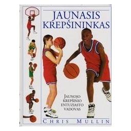 Jaunasis krepšininkas. Jaunojo krepšininko entuziasto vadovas/ Mullin Ch.
