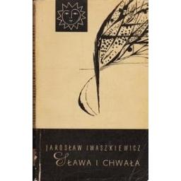 Sława i chwała t. 1/ Iwaszkiewicz, Jarosław