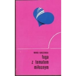 Fuga z tematem miłosnym/ Karczewska W.