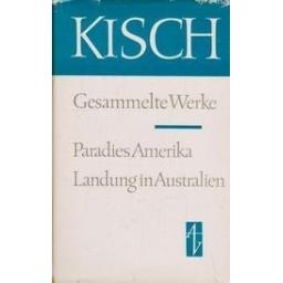 Paradies Amerika. Landung in Australien/ Kisch E. E.