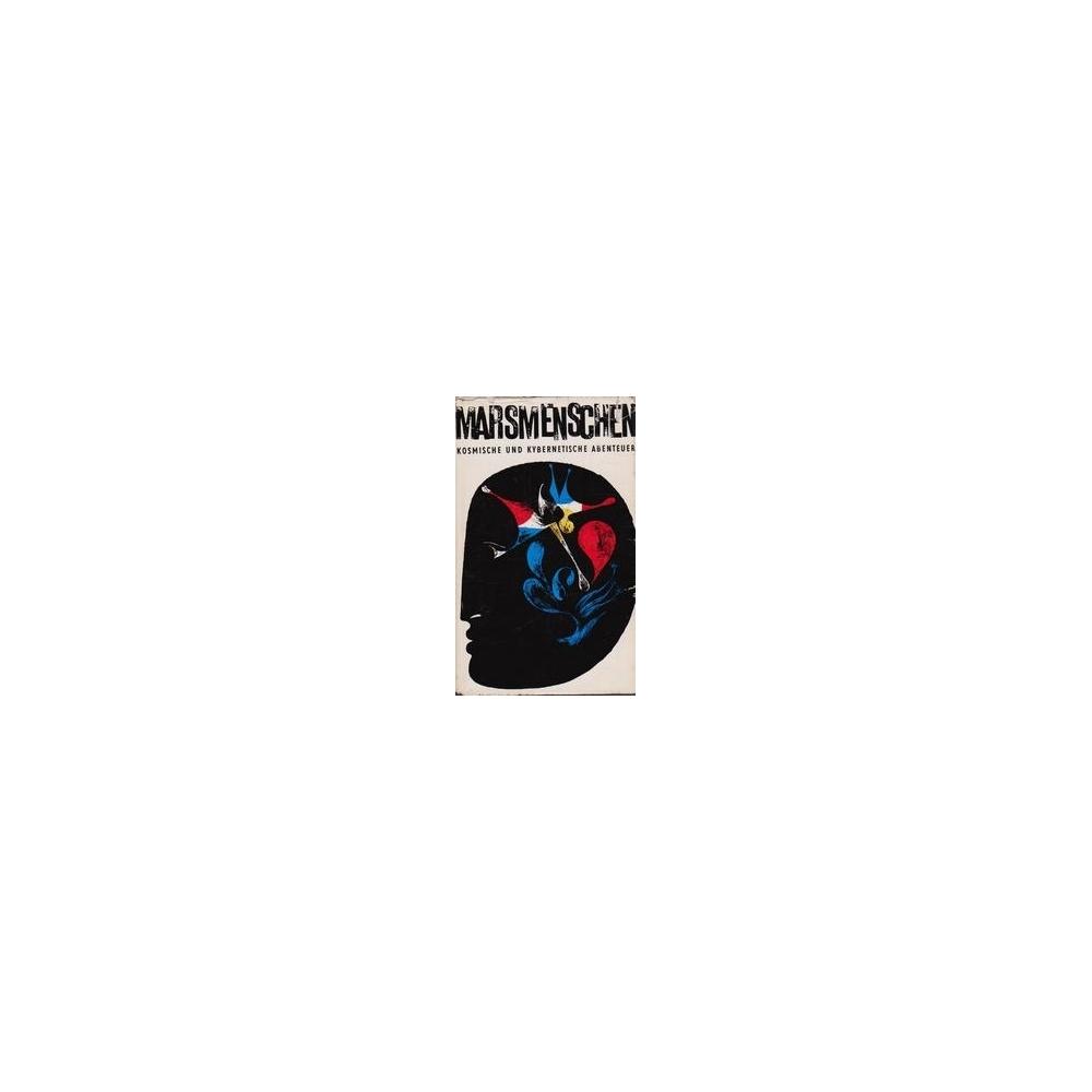 Marsmenschen : Kosmische und kybernetische Abenteuer/ Walther K.