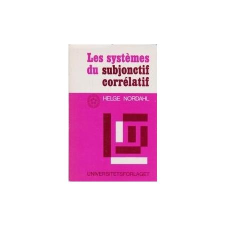 Les systemes du subjonctif correlatif/ Nordahl H.