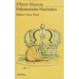 Prähistorische Histörchen. Edition neue Texte/ Moravia A.