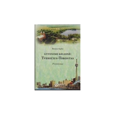 Gyvenimo kelionė: Tverečius-Torontas/ Saplys B.