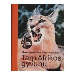 Tarp Afrikos gyvūnų/ Gžimekas B.
