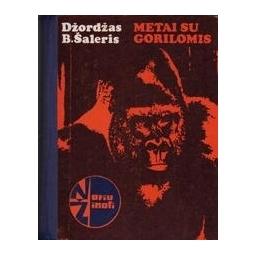 Metai su gorilomis/ Šaleris Dž. B.