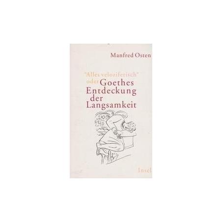 """""""Alles veloziferisch"""" oder Goethes Entdeckung der Langsamkeit/ Osten M."""
