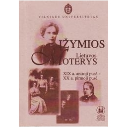 Įžymios Lietuvos moterys: XIX a. antroji pusė-XX a. pirmoji pusė/ Marcinkevičienė D.